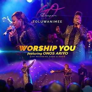 Worship You By Toluwanimee Ft. Onos Ariyo