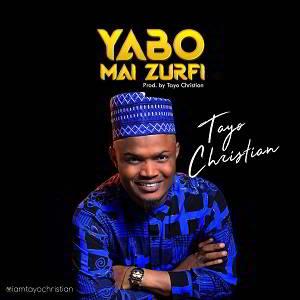 Tayo Christian - Yabo Mai Zurfi [MP3, Video and Lyrics]