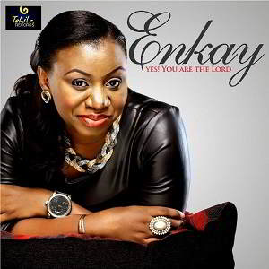 Enkay Ogboruche - Yes! You are the Lord [MP3, Video and Lyrics]