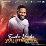 Emeka Uzoho - You Amaze Me (Chukwuobioma) [MP3, Video and Lyrics]