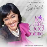 Ego Michael - You Are God Alone[MP3, Video and Lyrics]