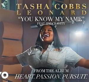 You Know My Name By Tasha Cobbs Leonard Ft. Jimi Cavity