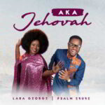 Psalm Ebube - Aka Jehovah Ft. Lara George [MP3 and Lyrics]