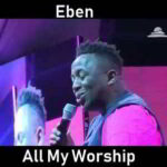 Eben - All My Worship Live [Video and Lyrics]