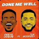 Preye Odede - Done Me Well Ft. Tim Godfrey [MP3, Video and Lyrics]