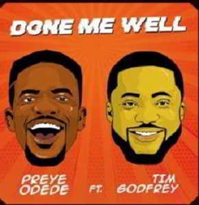 Preye Odede - Done Me Well Ft. Tim Godfrey [MP3, Video and Lyrics]