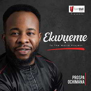 Ekwueme to The World Project Prospa Ochimana