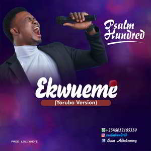 Psalm Hundred - Ekwueme (Yoruba Version) [MP3,Video and Lyrics]