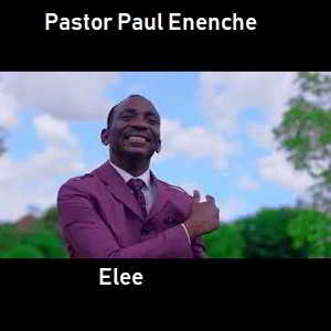 Elee By Pastor Paul Enenche