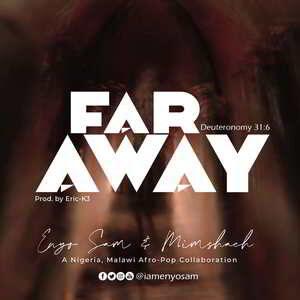 Far Away By Enyo Sam & Mimshach