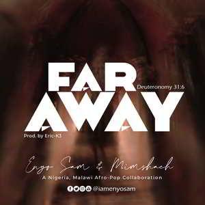 Enyo Sam & Mimshach - Far Away [MP3, Video and Lyrics]
