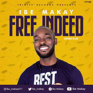 Free Indeed By Ibe Makay