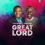 Evans Ighodalo - Great are You Lord Ft. Elijah Oyelade [MP3 and Lyrics]