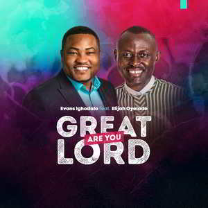 Great Are You Lord By Evans Ighodalo Ft. Elijah Oyelade