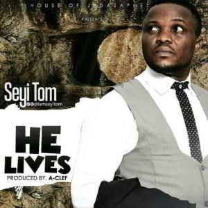 Seyi Tom - He Lives [MP3, Video and Lyrics]