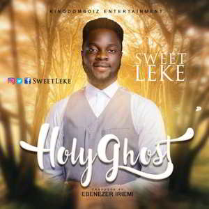 Sweetleke - Holy Ghost [MP3, Video and Lyrics]
