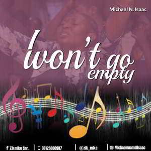 Micheal Isaac - I Won't Go Empty [MP3 and Lyrics]
