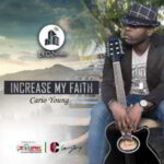 Increase My Faith By Cario Young (DOWNLOAD, VIDEO & LYRICS)