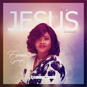 Favour George - Jesus [MP3, Video and Lyrics]