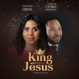 King Jesus by Obianuju Obiel Ft. Chris Morgan