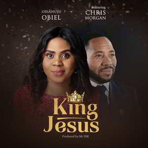 Obianuju Obiel - King Jesus Ft. Chris Morgan [MP3 and Lyrics]