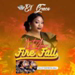 Let Your Fire Fall By El' Grace (MUSIC, VIDEO & LYRICS)