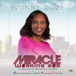 Miracle Working God By Yvonne Duze (DOWNLOAD & LYRICS)