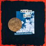 Elevation Worship - Never Lost [Video and Lyrics]