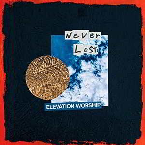 Elevation Worship - Never Lost [Video and Lyrics]