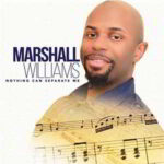 Marshall Williams - Nothing Can Separate Me [Audio, Video and Lyrics]