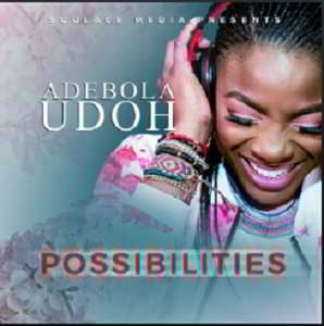 Possibilities By Adebola Udoh