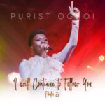 Psalm 23 I Will Continue To Follow You By Purist Ogboi (MUSIC, VIDEO & LYRICS)