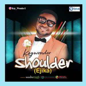 Kay Wonder - Shoulder (Ejika) [MP3 and Lyrics]