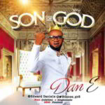 Dan E - Son of God [MP3, Video and Lyrics]