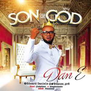Dan E - Son of God [MP3, Video and Lyrics]