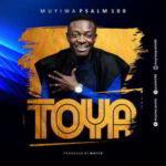 Toya By Muyiwa Psalm 100 (MUSIC & LYRICS)