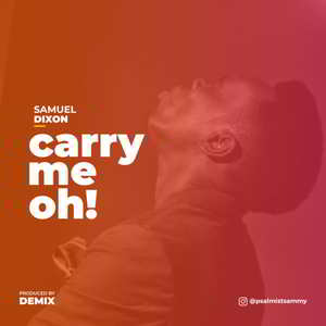 Samuel Dixon - Carry Me Oh [MP3 and Lyrics]