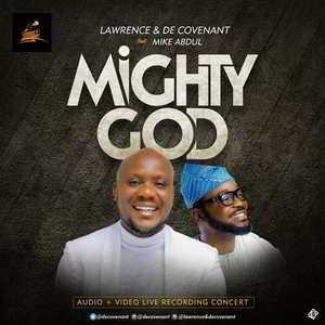 Mighty God By Lawrence & DeCovenant Ft. Mike Abdul