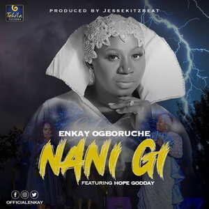 Nani Gi By Enkay Ogboruche Ft. Hope Godday
