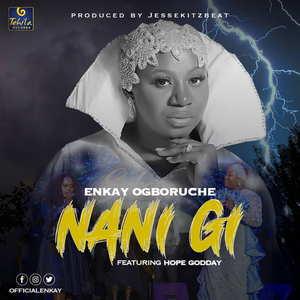 Enkay - Nani Gi Ft. Hope Godday [MP3, Video and Lyrics]