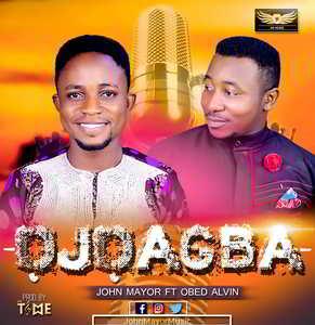 John Mayor - Ojo Agba Ft. Obed Alvin [MP3 and Lyrics]