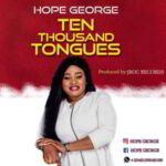 Hope George - Ten Thousand Tongues [MP3 and Lyrics]