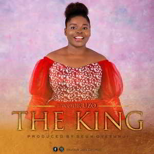 Favour Uzo - The King [MP3 and Lyrics]