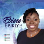 This God Too Good Oh By Ebiere Ebikiye (MUSIC & LYRICS)