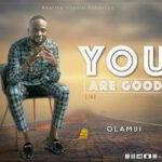 Olamiji - You Are Good [MP3, Video and Lyrics]