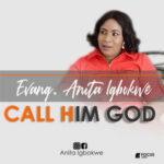 Evang. Anita Igbokwe - Call Him God (DOWNLOAD)