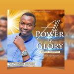 Toluwanimi Asunmo - All Power and Glory [MP3 and Lyrics]
