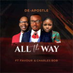 De-Apostle – All The Way Ft. Charles Bob & Favour Amanze [MP3 and Lyrics]