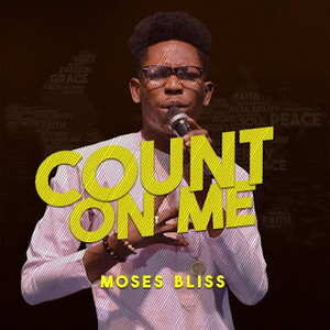 Count On Me By Moses Bliss