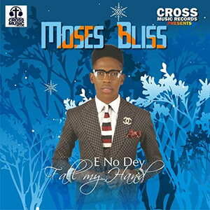 Moses Bliss - E No Dey Fall My Hand [MP3, Video and Lyrics]